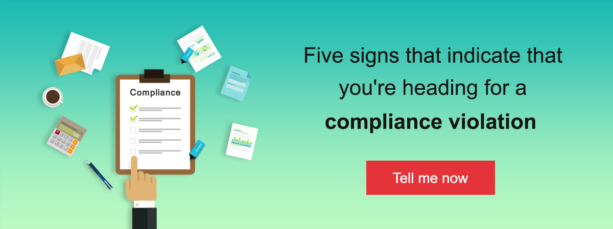 Five signs that indicate that you're heading for a compliance violation