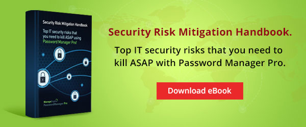 Top IT security risks that you need to kill ASAP with Password Manager Pro.