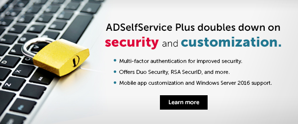 ADSelfService Plus doubles down on security and customization.
