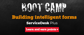 Boot camp. Building intelligent forms. ServiceDesk Plus. Learn and earn points.