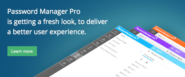 Password Manager Pro is getting a fresh look, to deliver a better user experience.