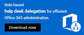 Role-based help desk delegation for efficient Office 365 administration. Download now.
