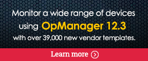 Monitor a wide range of devices with OpManager 12.3. Added 39,000 vendor templates.