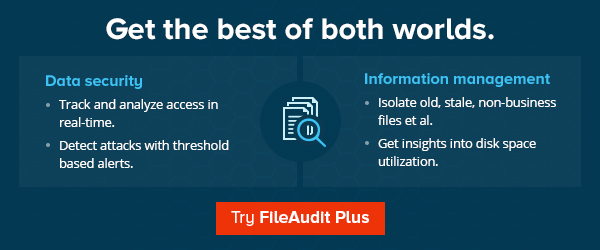 With FileAudit Plus, track and analyze access, isolate files, and much more.