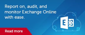 Report on, audit, and monitor Exchange Online with ease. Read more.