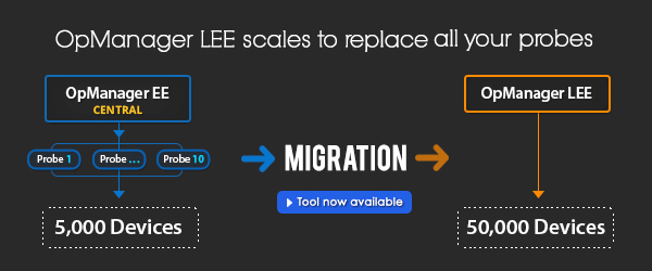 Running multiple probes for scalability? Migrate to OpManager Large Enterprise Edition