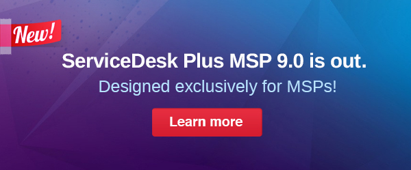 ServiceDesk Plus MSP 9.0 is out: Designed exclusively for MSPs