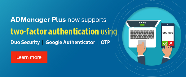 ADManager Plus hardens its security with two-factor authentication.