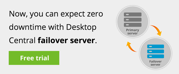 Avoid downtime with Desktop Central failover server.
