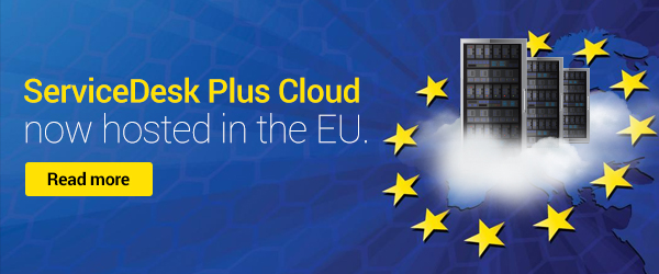 ServiceDesk Plus Cloud now hosted in the EU.