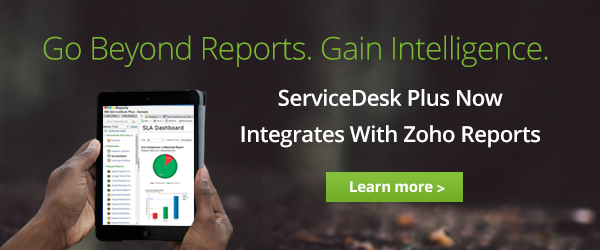 ServiceDesk Plus + Zoho Reports - Advanced Service Desk Analytics Now at Your Finger Tips!