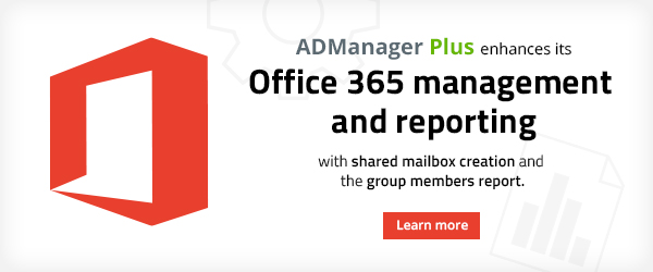 ADManager Plus enhances its Office 365 management and reporting.