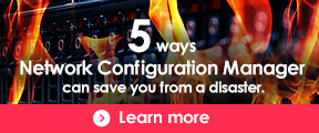 5 ways Network Configuration Manager can save you from a disaster.