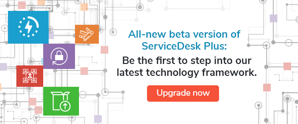 [ServiceDesk Plus beta] Easier system upgrades, better performance, and new features