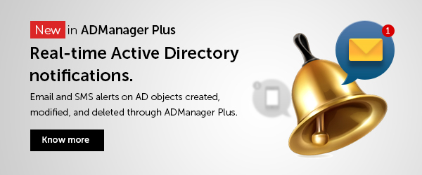 Real-time notifications on created, modified, or deleted AD objects via ADManager Plus.