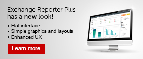 Exchange Reporter Plus has a new look! Flat interface, simple graphics and layouts, enhanced UX. Learn more.