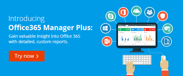 Introducing Office365 Manager Plus: A complete Office 365 reporting solution.