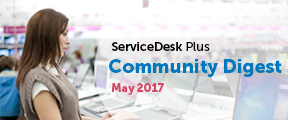 ServiceDesk Plus. Community Digest. May 2017.