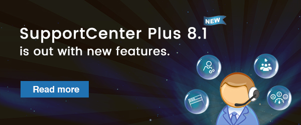 SupportCenter Plus 8.1 is out with new features. Read more.