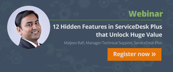 Discover the 12 hidden features of ServiceDesk Plus