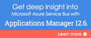 Get deep insight into Microsoft Azure Service Bus with Application Manager 12.6