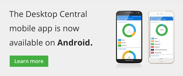 The Desktop Central mobile app is now available on Android.