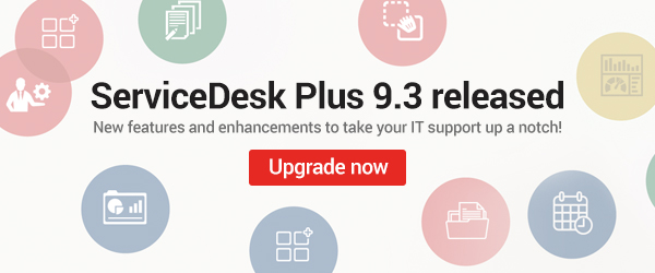 ServiceDesk Plus 9.3 is now available.