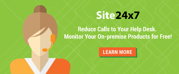Use Site24x7; reduce calls to your help desk