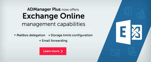 ADManager Plus now offers Exchange Online management capabilities. Mailbox delegation. Storage limits configuration. Email forwarding.