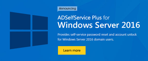 Announcing ADSelfService Plus for Windows Server 2016. Provides self-service password reset and account unlock for Windows Server 2016 domain users.