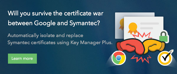 Are you equipped to survive the war between Google and Symantec? Automatically isolate and replace Symantec certificates using Key Manager Plus.