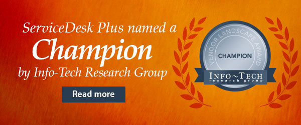 ServiceDesk Plus named a Champion by Info-Tech Research Group. Read more.