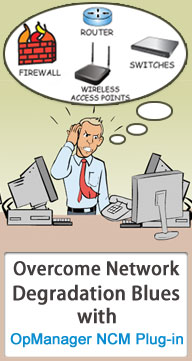 Overcome Network Degradation Blues with OpManager NCM Plug-in