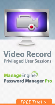 Video Record Privileged User Sessions with ManageEngine PasswordManager Pro