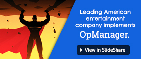 Leading American entertainment company implements OpManager.