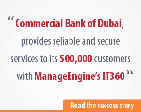 Commercial Bank of Dubai, provides reliable and secure services to its 500,000 customers with ManageEngine's IT360
