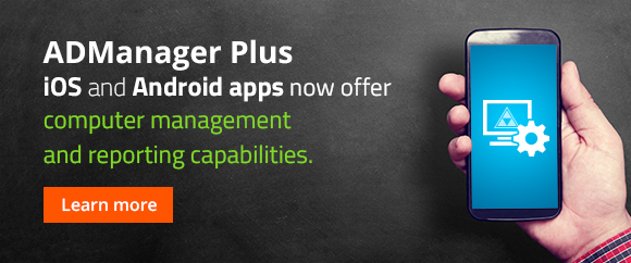 ADManager Plus iOS and Android apps now offer computer management and reporting.