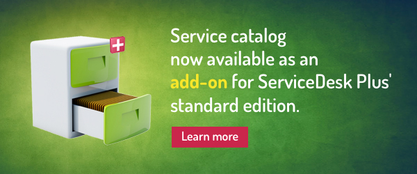 Service catalog now available as an add-on for the standard edition of ServiceDesk Plus.