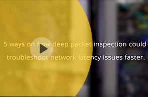 5 ways on how Deep Packet inspection can troubleshoot network latency issues faster