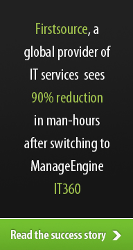 Firstsource, a global provider of IT services sees 90% reduction in man-hours after switching to ManageEngine IT360