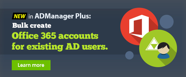 ADManager Plus supports bulk Office 365 account creation for existing AD users.