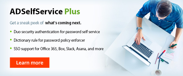 Get a sneak peek of what's next for ADSelfService Plus.