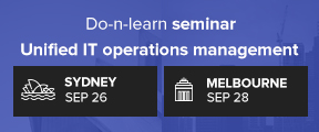 Do-n-learn seminar: Unified IT operations management, Sydney Sep 26 | Melbourne Sep 28