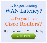 Experiencing WAN Latency? Do you have Cisco routers? Click here!